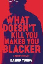 What Doesnt Kill You Makes You Blacker