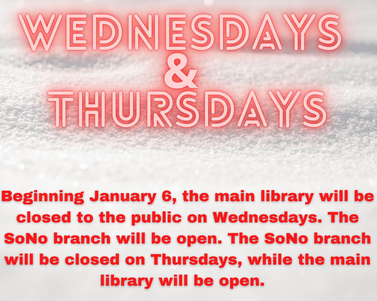 The Main Library will be closed on Wednesdays & the SoNo Library will be closed on Thursdays beginning January 6, 2021
